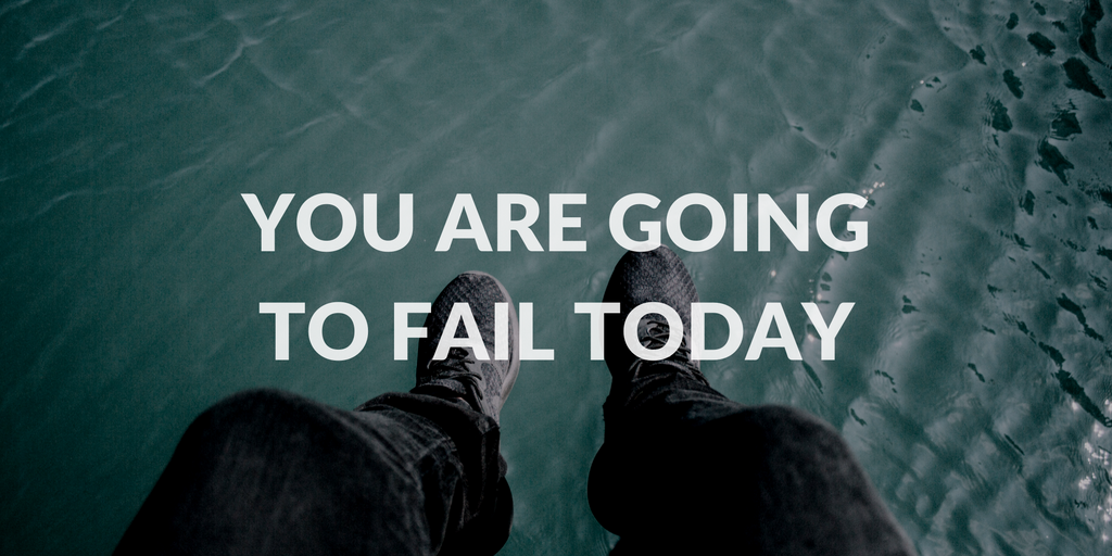 You're going to fail today