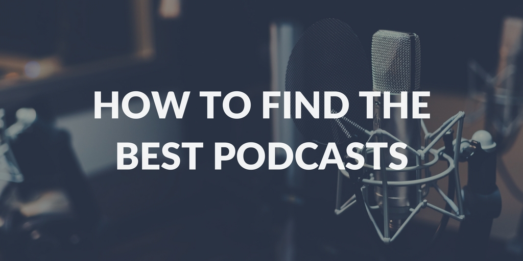 How to Find The Best Podcasts